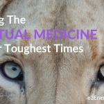 Seeking the Spiritual Medicine in Your Toughest Times